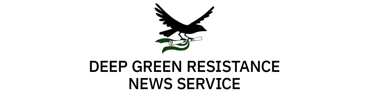 Deep Green Resistance News Service
